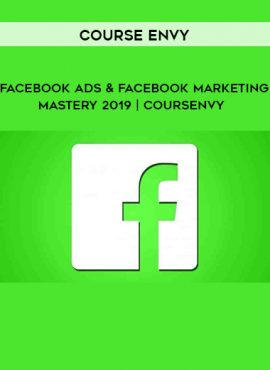 COURSE ENVY - Facebook Ads & Facebook Marketing MASTERY 2019   Coursenvy by https://lobacademy.com/