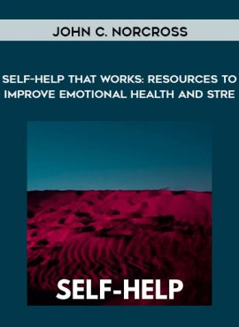 John C. Norcross - Self-Help That Works: Resources to Improve Emotional Health and Stre... by https://lobacademy.com/