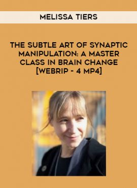 Melissa Tiers - The subtle art of synaptic manipulation: A master class in brain change [Webrip - 4 MP4] by https://lobacademy.com/