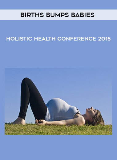 Births Bumps Babies - Holistic Health Conference 2015 by https://lobacademy.com/