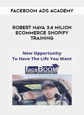 Faceboom Ads Academy - Robert Nava 3.4 Milion Ecommerce Shopify Training by https://lobacademy.com/