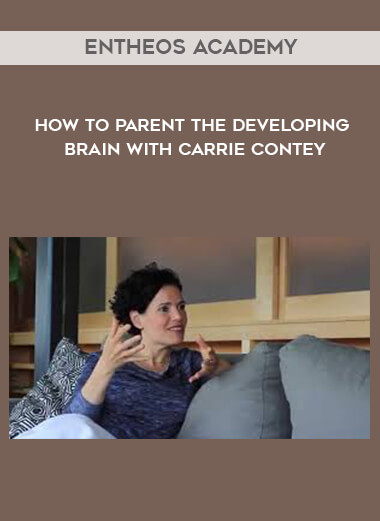 Entheos Academy - How to Parent the Developing Brain with Carrie Contey by https://lobacademy.com/