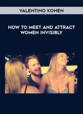 How to Meet and Attract Women Invisibly by Valentino Kohen by https://lobacademy.com/