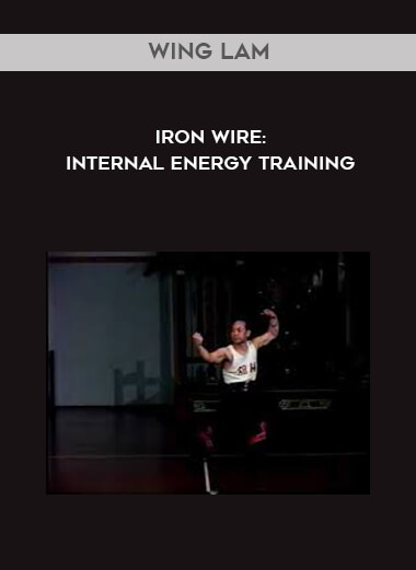 Wing Lam - Iron Wire: Internal Energy Training by https://lobacademy.com/