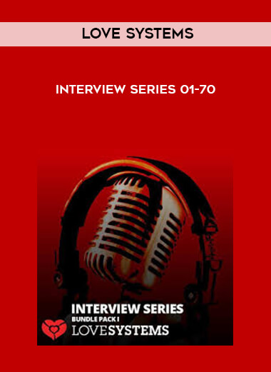Love Systems Interview Series 01-70 by https://lobacademy.com/