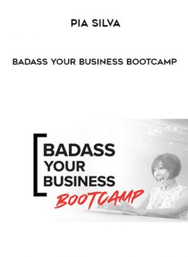 Pia Silva - Badass Your Business Bootcamp by https://lobacademy.com/