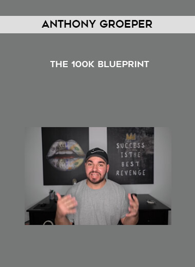 Anthony Groeper - The 100k Blueprint by https://lobacademy.com/