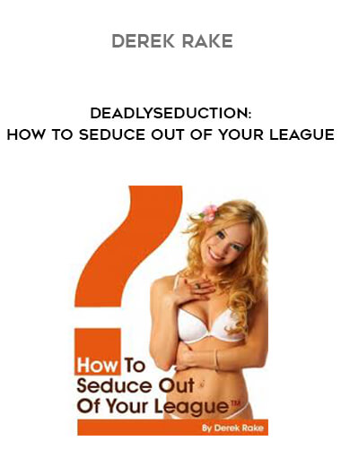 Derek Rake - DeadlySeduction: How To Seduce Out Of Your League by https://lobacademy.com/