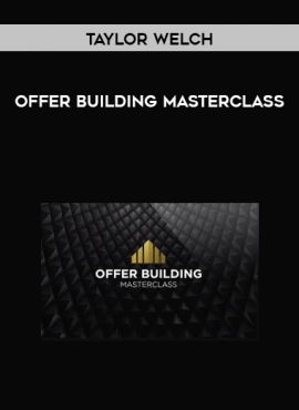 Taylor Welch - Offer Building Masterclass by https://lobacademy.com/
