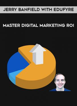 Master Digital Marketing ROI by Jerry Banfield with EDUfyre by https://lobacademy.com/