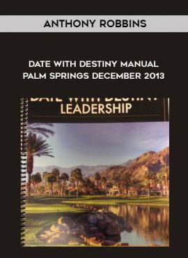 Anthony Robbins – Date With Destiny Manual Palm Springs December 2013 by https://lobacademy.com/