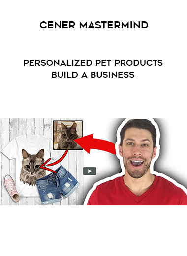 Cener Mastermind - Personalized Pet Products Build A Business by https://lobacademy.com/