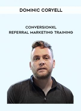 Dominic Coryell - Conversionxl - Referral Marketing Training by https://lobacademy.com/