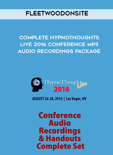 Fleetwoodonsite - Complete HypnoThoughts Live 2016 Conference MP3 Audio Recordings Package by https://lobacademy.com/