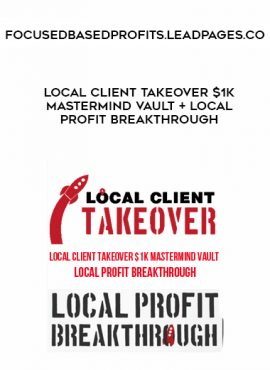 Focusedbasedprofits.leadpages.co - Local Client Takeover $1K Mastermind Vault + Local Profit Breakthrough by https://lobacademy.com/
