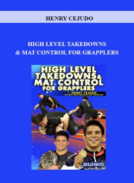 HENRY CEJUDO - HIGH LEVEL TAKEDOWNS & MAT CONTROL FOR GRAPPLERS by https://lobacademy.com/