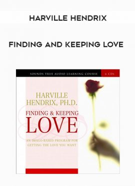 Harville Hendrix - FINDING AND KEEPING LOVE by https://lobacademy.com/