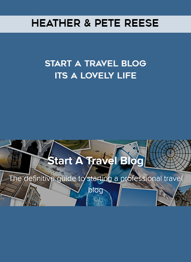 Heather & Pete Reese – Start A Travel Blog – Its A Lovely Life by https://lobacademy.com/