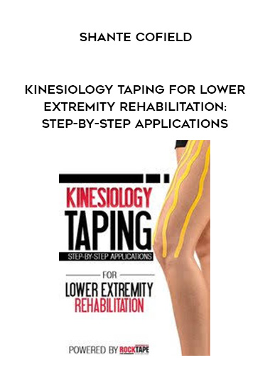 Kinesiology Taping for Lower Extremity Rehabilitation: Step-by-Step Applications - Shante Cofield by https://lobacademy.com/