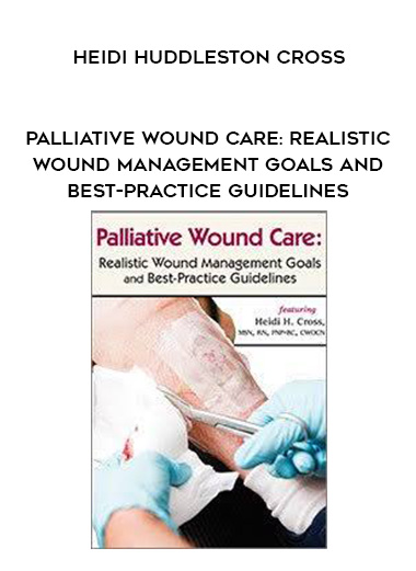 Palliative Wound Care: Realistic Wound Management Goals and Best-Practice Guidelines - Heidi Huddleston Cross by https://lobacademy.com/