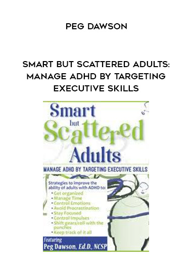 Smart but Scattered Adults: Manage ADHD by Targeting Executive Skills - Peg Dawson by https://lobacademy.com/