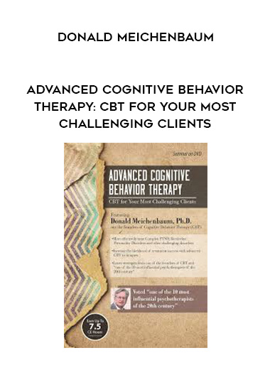 Advanced Cognitive Behavior Therapy: CBT for Your Most Challenging Clients - Donald Meichenbaum by https://lobacademy.com/