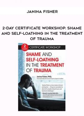2-Day Certificate Workshop: Shame and Self-Loathing in the Treatment of Trauma - Janina Fisher by https://lobacademy.com/