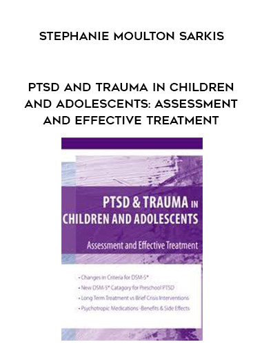 PTSD and Trauma in Children and Adolescents: Assessment and Effective Treatment - Stephanie Moulton Sarkis by https://lobacademy.com/