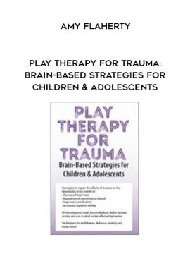 Play Therapy for Trauma: Brain-Based Strategies for Children & Adolescents - Amy Flaherty by https://lobacademy.com/