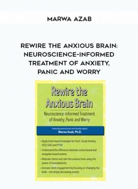 Rewire the Anxious Brain: Neuroscience-Informed Treatment of Anxiety