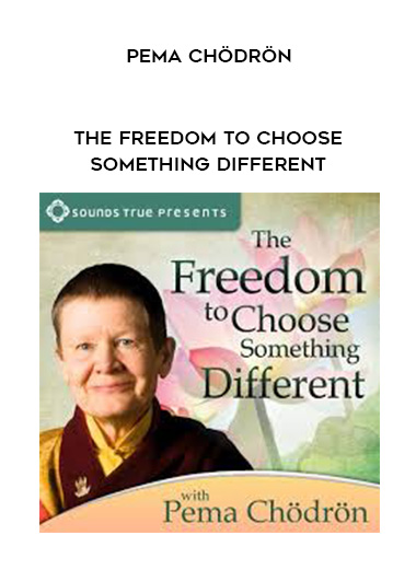 Pema Chödrön - THE FREEDOM TO CHOOSE SOMETHING DIFFERENT by https://lobacademy.com/