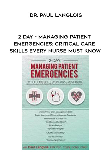 2 Day - Managing Patient Emergencies: Critical Care Skills Every Nurse Must Know - Dr. Paul Langlois by https://lobacademy.com/