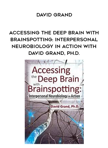 Accessing the Deep Brain with Brainspotting: Interpersonal Neurobiology in Action with David Grand