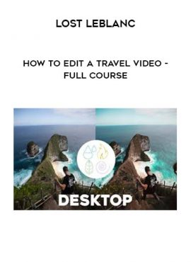 Lost LeBlanc - How to Edit a Travel Video - Full Course by https://lobacademy.com/