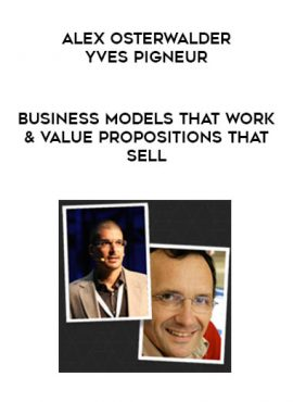 Alex Osterwalder & Yves Pigneur - Business Models That Work & Value Propositions That Sell by https://lobacademy.com/