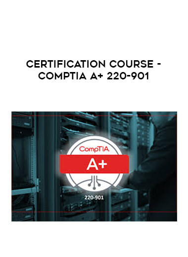 Certification Course - CompTIA A+ 220-901 by https://lobacademy.com/