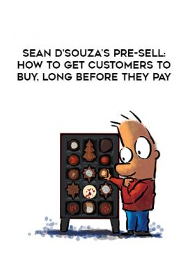 Sean D'Souza's Pre-Sell: How To Get Customers To Buy