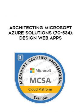 Architecting Microsoft Azure Solutions (70-534): Design Web Apps by https://lobacademy.com/