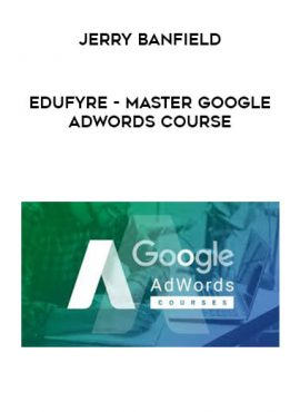 Jerry Banfield - EDUfyre - Master Google AdWords Course by https://lobacademy.com/