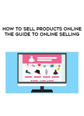 How To Sell Products Online - The Guide To Online Selling by https://lobacademy.com/