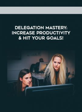 Delegation Mastery- Increase Productivity & Hit Your Goals! by https://lobacademy.com/