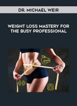 Dr. Michael Weir - Weight Loss Mastery For The Busy Professional by https://lobacademy.com/