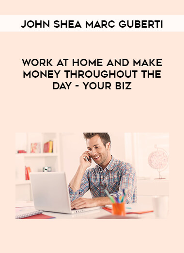 John Shea Marc Guberti - Work At Home And Make Money Throughout The Day - Your Biz by https://lobacademy.com/