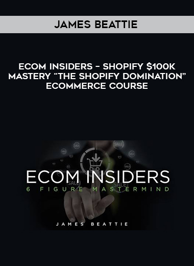 """James Beattie – Ecom Insiders – Shopify $100k Mastery """"The Shopify Domination"""" Ecommerce Course by https://lobacademy.com/"""