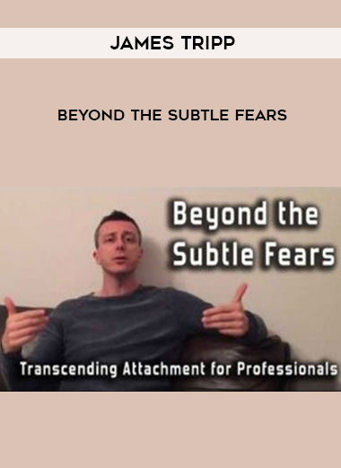 James Tripp – Beyond the Subtle Fears by https://lobacademy.com/