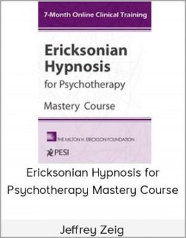 Jeffrey Zeig - Ericksonian Hypnosis for Psychotherapy Mastery Course by https://lobacademy.com/