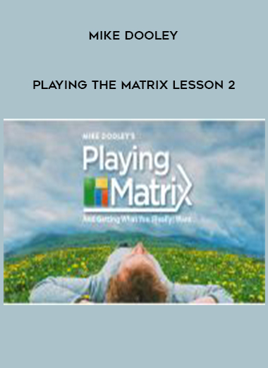 Mike Dooley - Playing the Matrix Lesson 2 by https://lobacademy.com/