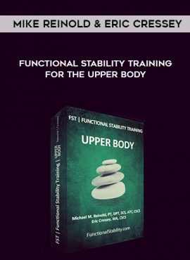 Mike Reinold & Eric Cressey – Functional Stability Training for the Upper Body by https://lobacademy.com/