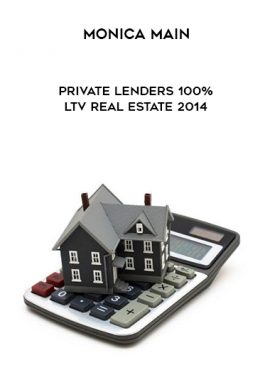 Monica Main – Private Lenders 100% LTV Real Estate 2014 by https://lobacademy.com/