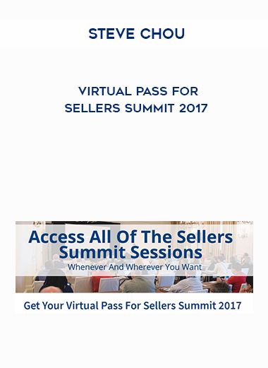 Steve Chou – Virtual Pass For Sellers Summit 2017 by https://lobacademy.com/